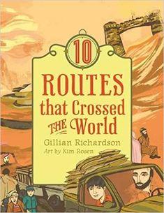 10 Routes That Crossed the World (World of Tens): Richardson, Gillian, Rosen, Kim: 9781554518760: Amazon.com: Books