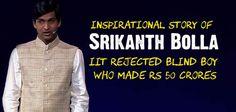 बिना रोशनी की इस कहानी में बहुत उजाले हैं – Srikanth Bolla Success Story