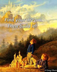 Build your dreams. Greg Olsen.