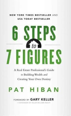 6 Steps to 7 Figures: A Real Estate Professional's Guide to Building Wealth and Creating Your Own Destiny