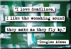 I love deadlines. I like the wooshing sound they makes as they fly by - Douglas…