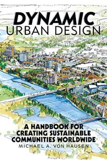 "Advance Praise for Dynamic Urban Design    ""Finally, in one book a complete guide to the theory, practice, and potential of urban design by one of Canada's preeminent urban designers.""    —David R. Witty, former dean, School of Architecture, University of Manitoba, Canada"