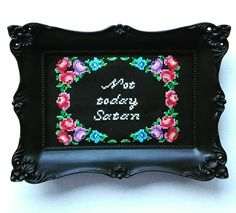 Not today satan - finished and framed cross stitch by Haft4Life on Etsy https://www.etsy.com/listing/243217205/not-today-satan-finished-and-framed