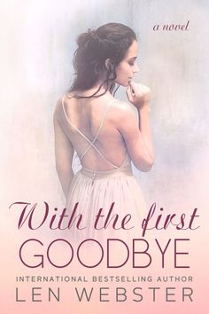 With The First Goodbye by  Len Webster | Thirty-Eight, #5 | Release Date September 27, 2017 |  Genres: Contemporary Romance