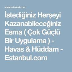 İstediğiniz Herşeyi Kazanabileceğiniz Esma ( Çok Güçlü Bir Uygulama ) - Havas & Hüddam - Estanbul.com