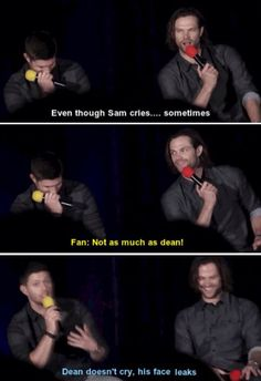 Dean doesn't cry, his face leaks! OMG LOL