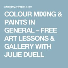 COLOUR MIXING & PAINTS IN GENERAL – FREE ART LESSONS & GALLERY WITH JULIE DUELL