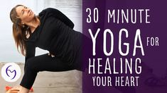 30 Minute Yoga to Heal Your Heart With Fightmaster Yoga