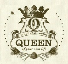 Be queen of your own life