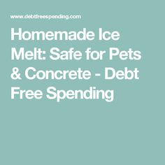 Homemade Ice Melt: Safe for Pets & Concrete - Debt Free Spending