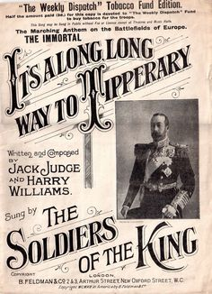 It's a Long Way to Tipperary music sheet. This British music hall song was written by Jack Judge, and first performed in January 1912. At the beginning of the war in Europe, the Irish regiment the Connaught Rangers sang this song as they marched through Boulogne in August 1914. The song was quickly picked up by other units of the British Army. In November 1914 it was recorded by the well-known tenor John McCormack