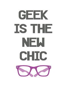 Geek is the New Chic 8.5x11 and 8x10 Print by ColorAndSpicePrints