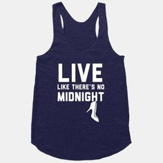 Live Like There's No Midnight | T-Shirts, Tank Tops, Sweatshirts and Hoodies | HUMAN