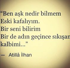 I do not know what love is, as i am old fashion I only know you and my increasing cardio when your name comes up Atilla İlhan Hurt Quotes, Poem Quotes, Daily Quotes, Words Quotes, Poems, Sayings, The Words, Cool Words, Favorite Words