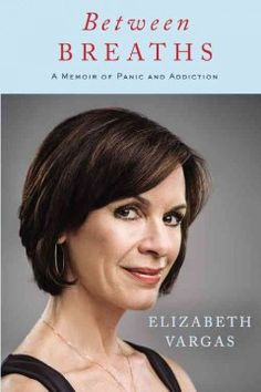 Between breaths : a memoir of panic and addiction / Elizabeth Vargas. The co-anchor of World News Tonight and describes her long struggle with acute anxiety and panic attacks, which she attempted to medicate with alcohol. Elizabeth Vargas, Good Books, Books To Read, Big Books, Book Categories, Working Mother, Love Reading, Reading 2016, Libros