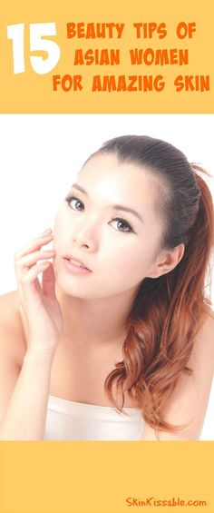 Asian beauty tips for glowing and amazing skin.