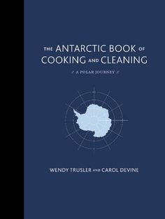 The Antarctic Book of Cooking and Cleaning: The Extraordinary Edible Record of Two Women Explorers' Journey to the End of the World – Brain Pickings