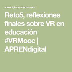 Reto5, reflexiones finales sobre VR en educación #VRMooc | APRENdigital
