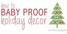 Quick, easy and necessary tips for baby proofing your holiday decor!