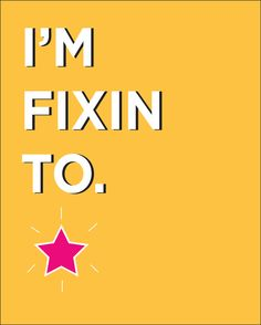 "I still say ""fixin to"" no matter how hard I have tried to stop myself over the years! Southern to the bone I suppose!"