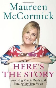 Here's the Story: Surviving Marcia Brady and Finding My True Voice by Maureen McCormick