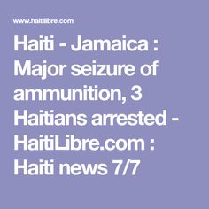 Haiti - Jamaica : Major seizure of ammunition, 3 Haitians arrested - HaitiLibre.com : Haiti news 7/7  http://www.meganmedicalpt.com/index.html