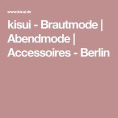kisui - Brautmode | Abendmode | Accessoires - Berlin