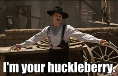 your Huckleberr... Doc Holliday Tombstone Im Your Huckleberry
