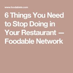 6 Things You Need to Stop Doing in Your Restaurant — Foodable Network