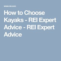 How to Choose Kayaks - REI Expert Advice - REI Expert Advice