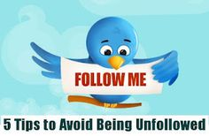 5 Tips to Avoid Being Unfollowed on Twitter