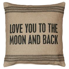 Love you to the Moon and Back quote pillow #moon #quote #pillow #bedding..That's what my kiddos say!