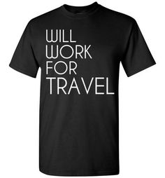 Will Work For Travel T-Shirt By Tshirt Unicorn Each shirt is made to order using digital printing in the USA. Allow 3-5 days to print the order and get it shipped. This comfy white tee has a classic f