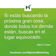 """""""Si estás buscando la próxima gran cosa, donde todos los demás están, buscas en el lugar equivocado."""" Mark Cuban. #marketing #motivación"""
