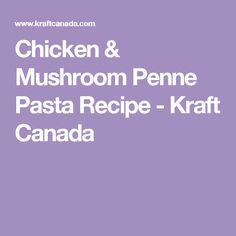 Chicken & Mushroom Penne Pasta Recipe - Kraft Canada
