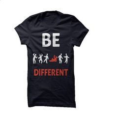 BE  DIFFERENT - #maxi tee #comfy sweatshirt. ORDER NOW => https://www.sunfrog.com/LifeStyle/BE-DIFFERENT-29531188-Guys.html?68278