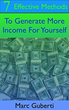 7 Effective Methods To Generate More Income For Yourself by [Guberti, Marc]. | https://www.amazon.com/Effective-Methods-Generate-Income-Yourself-ebook/dp/B00U3VPVSW/