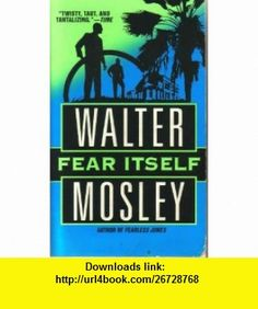 Fear Itself Walter Mosley ,   ,  , ASIN: B000LSJRR8 , tutorials , pdf , ebook , torrent , downloads , rapidshare , filesonic , hotfile , megaupload , fileserve