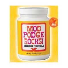 Mod Podge Rocks! by Amy Anderson