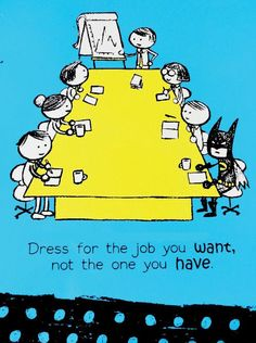 dress for the job you want, not the one you have.