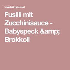 Fusilli mit Zucchinisauce - Babyspeck & Brokkoli