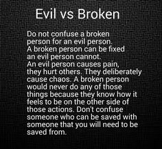 …..Emotional Vampires hide their evil souls behind a mask. They deliberately cause chaos. Don't confuse someone who can be saved w/ someone that you will need to be SAVED FROM.