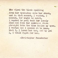 christopher poindexter, I hope that one day someone will utter beautiful words like this about me. Great Quotes, Quotes To Live By, Me Quotes, Inspirational Quotes, Qoutes, Amazing Quotes, Book Quotes, Christopher Poindexter, Pretty Words