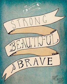 Nan Lawson. Strong, Beautiful, Brave - 8 x 10 Print. $16.00, via Etsy.