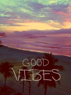 Good vibes and positive energy :)