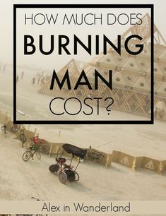 The cost of Burning Man broken down penny for penny--transportation, tickets, supplies and everything else you'll need for an epic week in the Nevada desert | Alex in Wanderland