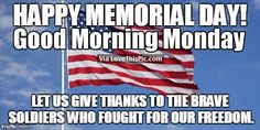 Happy Memorial Day, Good Morning Monday good morning memorial day happy memorial day memorial day quotes good morning monday happy memorial day quotes good morning memorial day quotes good morning happy memorial day quotes good morning memorial day quote