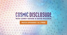 Discover Cosmic Disclosure  Join insider Corey Goode as he reveals to interviewer David Wilcock the extraordinary details of his 20-year involvement in the Secret Space Program, in this ongoing weekly series.   Watch Episodes 1, 2, & 5 Free  Subtitles available in English, Português, 中文, and Español.
