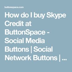 How do I buy Skype Credit at ButtonSpace - Social Media Buttons | Social Network Buttons | Share Buttons