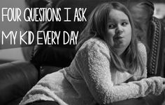 Questions I ask my kid every day: 1.How's life?   2. What's up with your friends?   3.Anything cool going on?  4.Do you need help with anything?